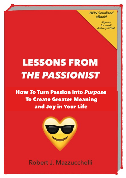 Lessons From The Passionist: How To Turn Passion Into Purpose To Create Greater Meaning and Joy in Your Life — Chapter 2 : The Early Influences That Drive You To Create Your Life
